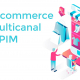 Déployer une solution PIM pour un e-commerce multicanal performant
