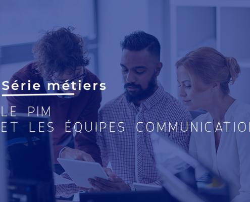 SERIE METIERS : Le PIM et les équipes communication