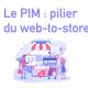 Le PIM pilier du web-to-store